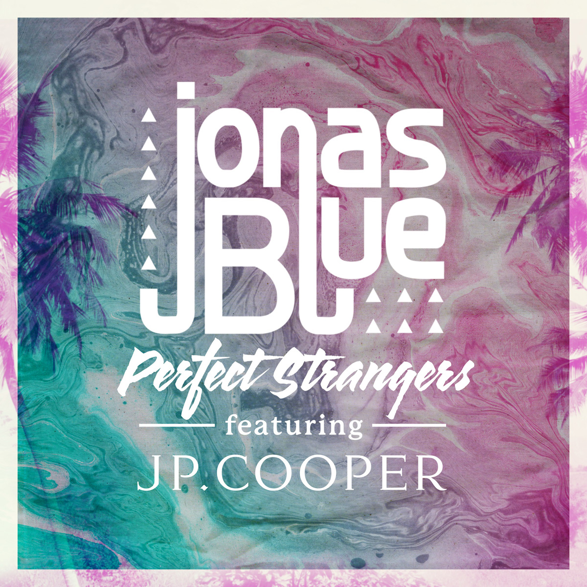Cover: JONAS BLUE FEAT. JP COOPER, PERFECT STRANGERS