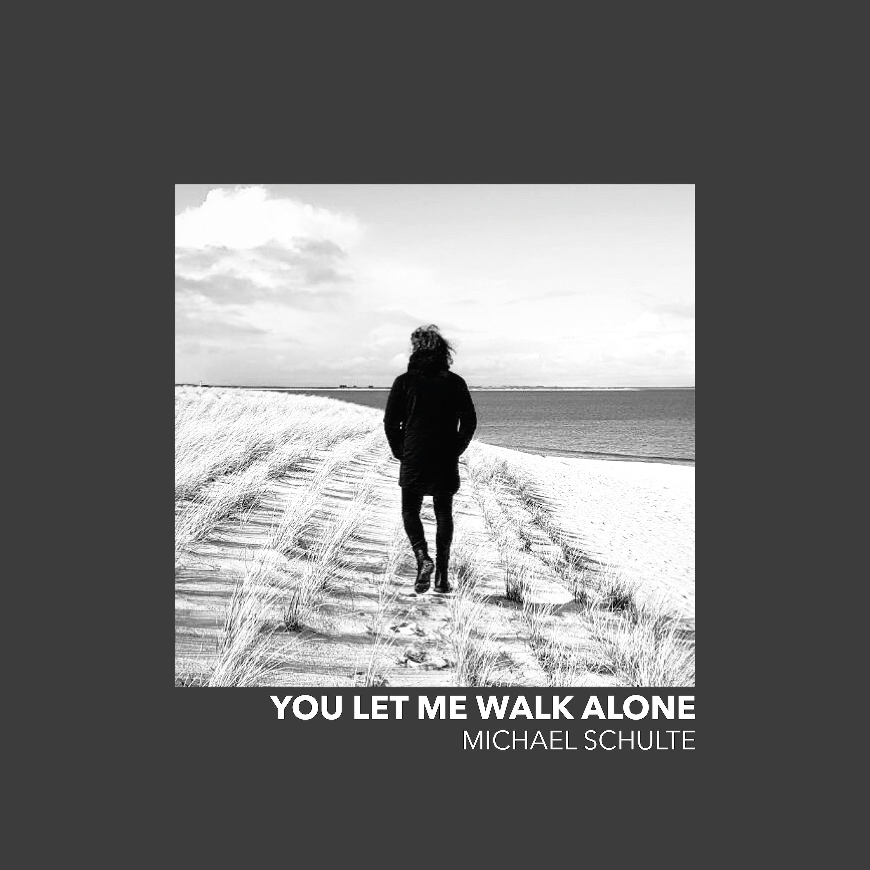 Cover: MICHAEL SCHULTE, YOU LET ME WALK ALONE